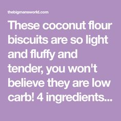 These coconut flour biscuits are so light and fluffy and tender, you won't believe they are low carb! 4 ingredients and ready in minutes! Recipes Using Coconut Flour, Baking With Coconut Flour, Coconut Recipes, Bisquick Recipes, Bread Recipes, Keto Recipes, Gluten Free Baking, Gluten Free Desserts, Coconut Flour Biscuits