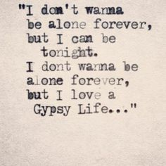 """Gypsy - Lady Gaga ♥ perfect song for us ♥ """"Thought that I would be alone forever, but I won't be tonight. I'm a man without a home, but I think with you I could spend my life. And you'll be my little gypsy princess! Pack your bags and we can chase the sunset; Bust the rearview & fire up the jets cuz it's you and me baby for life!"""" ♥"""