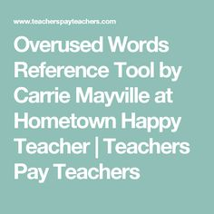 Overused Words Reference Tool by Carrie Mayville at Hometown Happy Teacher   Teachers Pay Teachers
