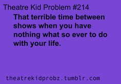 """My life is complete now that I know of """"Theater kid Problems"""""""