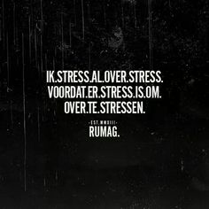 Rumag - Ik stress al over stress voordat er stress is om over te stressen Sad Quotes, Quotes To Live By, Best Quotes, Life Quotes, Inspirational Quotes, Pretty Quotes, Amazing Quotes, Stress Quotes, Dutch Quotes