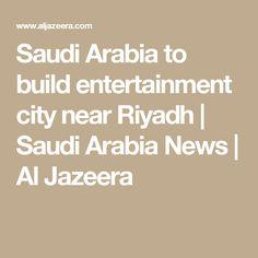 66aee6b8530 Saudi Arabia to build entertainment city near Riyadh | Saudi Arabia News |  Al Jazeera Arabie