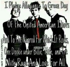Green Day album names + members of Green Day + the Pledge of Allegiance= this.  However, at school, I would probably get in huge trouble for saying this version.