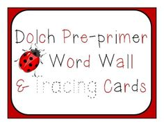 FREE: Full set of Ladybug Dolch Pre-primer Word Wall CardsFull set of Ladybug Dolch Pre-primer Tracing Cards (no ladybug, use tracing font).