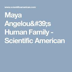 Maya Angelou's Human Family - Scientific American
