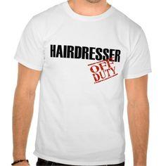 OFF DUTY HAIRDRESSER SHIRTS T Shirt, Hoodie Sweatshirt
