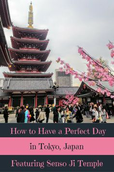 How to Have a Perfect Day in Tokyo, Japan Featuring Senso Ji Temple