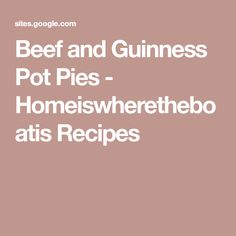 Beef and Guinness Pot Pies - Homeiswheretheboatis Recipes