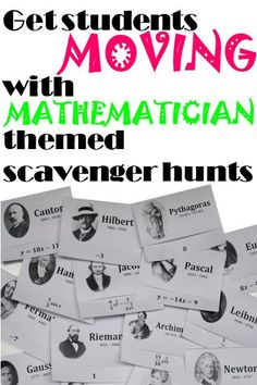 Spice your math class up and get students moving with mathematician themed scavenger hunts! Upper elementary to calculus.