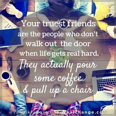 So true! Think about those in your life that have pulled up a chair when things got tough. Hang on to and foster those relationships! by homescholar Walk Out The Door, I Love My Friends, Bestest Friend, Best Friends Forever, Friendship Quotes, Beautiful Words, I Am Awesome, Just For You, Inspirational Quotes