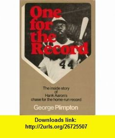 One for the record The inside story of Hank Aarons chase for the home-run record (9780060133733) George Plimpton , ISBN-10: 0060133732  , ISBN-13: 978-0060133733 ,  , tutorials , pdf , ebook , torrent , downloads , rapidshare , filesonic , hotfile , megaupload , fileserve