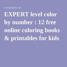EXPERT level color by number : 12 free online coloring books & printables for kids