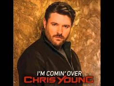 Chris Young - I'm Coming Over ..it doesn't matter if it's day's weeks , no matter how long,  it just feels soooo,RIGHT. .. I love this song so much