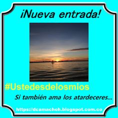 🔽#Ustedesdelosmios si también ama los atardeceres.    Si quieren saber de qué se trata, no duden hacer CLICK en la imagen para ir a la entrada.    #blog #blogger #Ustedesdelosmios #bloggers #bloggersencolombia #blogpost #bloggerlife  #bloggero #bloggeroftheday #blogger #bloggero #entrada #latam #bloggerscolombia #bloggerlife #bloggeroftheday #bloggers #bloggerpost #bloggertips #blogging #Newblogger #jornalismo #journalism #journalist #periodismo #Colombia #Bogota