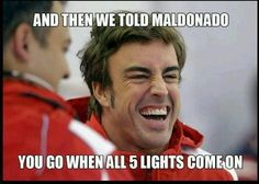 Alonso. And then we told Maldonado you go when all 5 lights come on