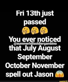 Fri 1 just passed 45 à a Yºgmaxamgslgsd th July August September October November spell out Jason a - iFunny :) Friday The 13th Memes, Funny Friday, Friday Humor, Popular Memes, Spelling, Fun Facts, Give It To Me, September, Faith