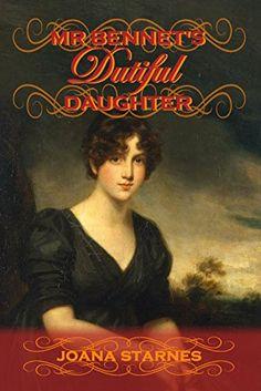 Mr Bennet's Dutiful Daughter: A Pride and Prejudice Variation by Joana Starnes