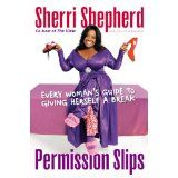 Permission Slips: Every Woman's Guide to Giving Herself a Break (Hardcover)By Sherri Shepherd