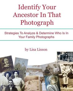E-book - Identify Your Ancestor In That Photograph!  Strategies to Analyze & Determine Who is in Your Family Photographs.