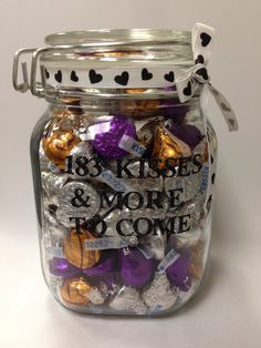 6 month present for my sweet man (: 182.5 days of kisses. Bought the jar and letters at Michaels and put 183 Hershey kisses in the jar