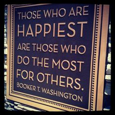 Happy are those who do the most for others.