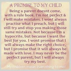 I may never be the perfect parent, but I will always try my best. ((That is good enough for them!!))