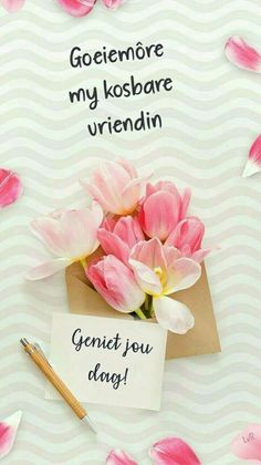 Lekker Dag, Goeie More, Afrikaans Quotes, Good Morning Wishes, Words, Friendship, Inspirational, Gallery, Pictures