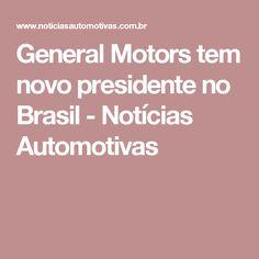 General Motors tem novo presidente no Brasil - Notícias Automotivas