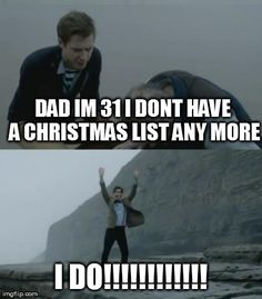Doctor Who - Rory: Dad, I'm I don't have a Christmas list any more! Doctor: I do! Doctor Who, Eleventh Doctor, Geronimo, Fandoms Unite, Serie Doctor, Out Of Touch, Don't Blink, Time Lords, Dr Who