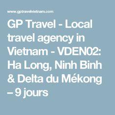GP Travel - Local travel agency in Vietnam - VDEN02: Ha Long, Ninh Binh & Delta du Mékong – 9 jours