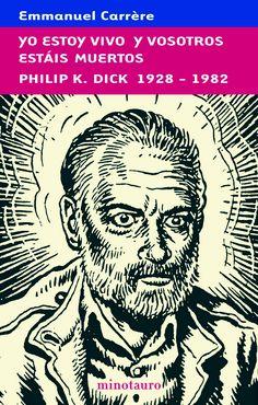 Yo estoy vivo y vosotros estáis muertos. Philip K. Emmanuel Carrère, I Am Alive, Reading, Movie Posters, Leo, Spanish, Books To Read, Death, Authors