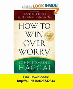 How to Win over Worry Positive Steps to Anxiety-Free Living John Edmund Haggai , ISBN-10: 0736926275  ,  , ASIN: B005UVV0W6 , tutorials , pdf , ebook , torrent , downloads , rapidshare , filesonic , hotfile , megaupload , fileserve