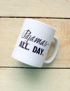 """""""Pajamas All Day"""" Coffee Mug / Melissa Creates"""