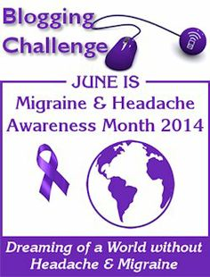 Join us each day in June 2014 for the Migraine & Headache Awareness Month Blog Challenge #MHAM #MHAM14