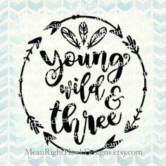 Young Wild and Three SVG, birthday svg, three svg, Arrows svg, INSTANT DOWNLOAD vector file for cutting machines - svg, png, dxf, eps