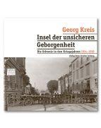 """Das Buch von Georg Kreis über die Schweiz im Ersten Weltkrieg: """"Insel der unsicheren Geborgenheit"""", erschienen im Verlag NZZ Libro."""