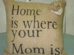 Home is Where your Mom is Burlap Pillow Mothers Day by Burlapulous