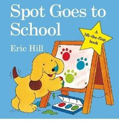 Spot Goes To School By Hill Eric ( Author ) On Jan-01-2009 Board Book