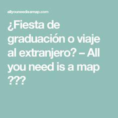 ¿Fiesta de graduación o viaje al extranjero? – All you need is a map ☁☼✿ Ideas Para, Map, Sentences, Generation Photo, Trips Abroad, Prom Party, Cards, Maps