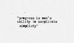 progress is man's ability to complicate simplicity