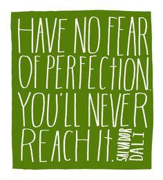No tengas miedo de la perfección, nunca vas a llegar a ella.