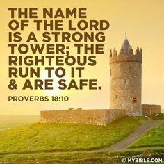 """""""The name of the Lord is a strong tower: the righteous runneth into it, and is safe.""""  #Scripture                                  Proverbs 18:10"""