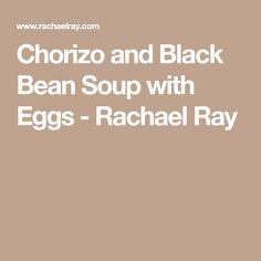 Chorizo and Black Bean Soup with Eggs - Rachael Ray