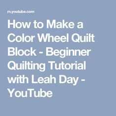 How to Make a Color Wheel Quilt Block - Beginner Quilting Tutorial with Leah Day - YouTube
