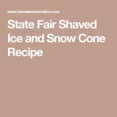 State Fair Shaved Ice and Snow Cone Recipe Chocolate Whipped Cream, Chocolate Syrup, Chocolate Flavors, Shaved Ice Recipe, Hawaiian Shaved Ice, Blue Cotton Candy, Dirt Cake, Ice Milk, Strawberry Syrup