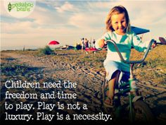 """Peekaboo Beans Blog: Play Quotes  """"Children need the freedom and time to play. Play is not a luxury, play is a necessity."""""""