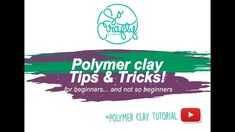 Polymer Clay Tips and Tricks for beginners - How to - DIY