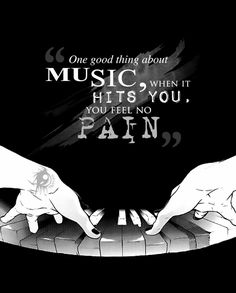 """One good thing about music, when it hits you, you feel no pain."""