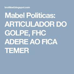 Mabel Politicas: ARTICULADOR DO GOLPE, FHC ADERE AO FICA TEMER