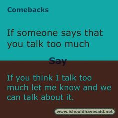 to say if someone says you talk too much. Check out our top ten comebacks lists Funny Insults And Comebacks, Best Comebacks Ever, Amazing Comebacks, Snappy Comebacks, Clever Comebacks, Funny Comebacks, Witty Insults, Savage Comebacks, Sarcasm Quotes